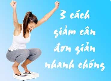 3 Bước đơn giản giúp giảm cân nhanh chóng